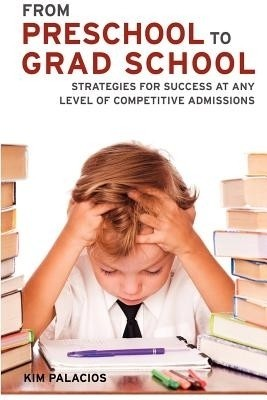 From Preschool to Grad School: Strategies for Success at Any Level of Competitive Admissions price comparison at Flipkart, Amazon, Crossword, Uread, Bookadda, Landmark, Homeshop18