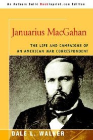 Januarius Macgahan: The Life and Campaigns of an American War Correspondent (English) (Paperback)