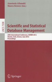 Scientific and Statistical Database Management: 24th International Conference, SSDBM 2012, Chania, Crete, Greece, June 25-27, 2012, Proceedings (English) (Paperback)