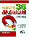 36 Years Objective JEE Advanced Topic-wise Solved Papers : IIT-JEE 1978 - 2012 JEE Advanced 2013 (English) 8th Edition: Book
