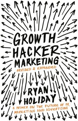 Growth Hacker Marketing: A Primer on the Future of PR, Marketing and Advertising (English) price comparison at Flipkart, Amazon, Crossword, Uread, Bookadda, Landmark, Homeshop18