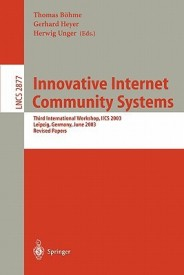 Innovative Internet Community Systems: Third International Workshop, Iics 2003, Leipzig, Germany, June 19-21, 2003, Revised Papers (English) (Paperback)