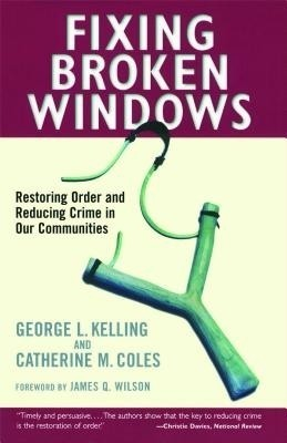 Buy Fixing Broken Windows: Restoring Order and Reducing Crime in Our Communities: Book