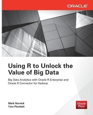 Buy Using R to Unlock the Value of Big Data: Big Data Analytics with Oracle R Enterprise and Oracle R Connector for Hadoop (English): Book