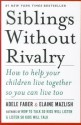Siblings Without Rivalry: How to Help Your Children Live Together So You Can Live Too (English): Book