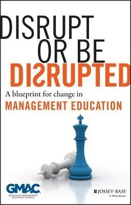 Disrupt or Be Disrupted: A Blueprint for Change in Management Education price comparison at Flipkart, Amazon, Crossword, Uread, Bookadda, Landmark, Homeshop18