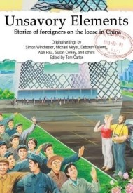 Unsavory Elements: Stories of Foreigners on the Loose in China (Paperback)