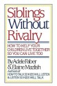 Faber: Siblings without Rivalry - How to Help Yo Ur Children Live Tog So You Can Live Too (English): Book