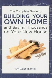 The Complete Guide to Building Your Own Home and Saving Thousands on Your New House (English) (Paperback)