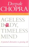 Ageless Body, Timeless Mind: A Practical Alternative to Growing Old (English): Book