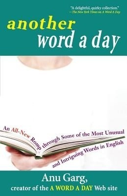 Buy Another Word a Day: An All-New Romp Through Some of the Most Unusual and Intriguing Words in English (English): Book