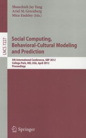 Social Computing, Behavioral-Cultural Modeling and Prediction: 5th International Conference, SBP 2012, College Park, MD, USA, April 3-5, 2012, Proceed (English) (Paperback)