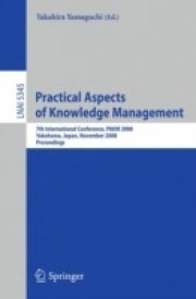 Practical Aspects Of Knowledge Management: 7th International Conference, Pakm 2008, Yokohama, Japan, November 22-23, 2008, Proceedings (lecture Notes ... Lecture Notes In Artificial Intelligence) (English) (Paperback)