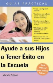 Ayude a Su Hijo a Tener Exito En La Escuela/ How to Help Your Child Be Successful in School: Guia Especial Para Padres Latinos/ A Special Guide for Latino Parents( Series - Guias Practicas / Practical Guides ) (Paperback)