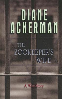 The Zookeeper's Wife: A War Story (Thorndike Press Large Print Biography Series)