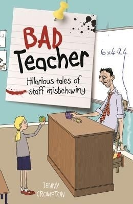 Bad Teacher: Hilarious Tales of Staff Misbehaving price comparison at Flipkart, Amazon, Crossword, Uread, Bookadda, Landmark, Homeshop18