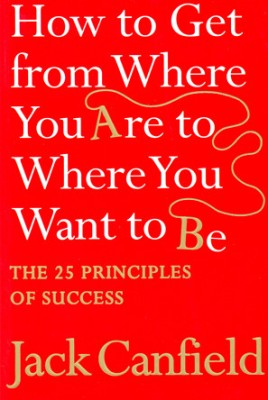 How to Get From Where You Are to Where You Want to Be : The 25 Principles of Success price comparison at Flipkart, Amazon, Crossword, Uread, Bookadda, Landmark, Homeshop18