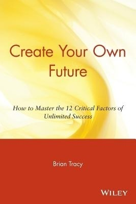 Buy Create Your Own Future: How to Master the 12 Critical Factors of Unlimited Success New Ed Edition: Book