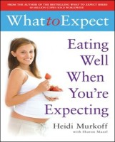 What to Expect: Eating Well When You're Expecting (What to Expect): Book