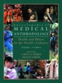 Encyclopedia of Medical Anthropology: Health and Illness in the World*s Cultures Topics - Volume 1; Cultures - Volume 2 (English) 1st Edition (Hardcover)