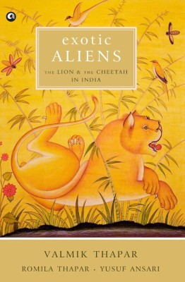 Exotic Aliens: The Lion and the Cheetah in India : The Lion and the Cheetah in India (English) price comparison at Flipkart, Amazon, Crossword, Uread, Bookadda, Landmark, Homeshop18