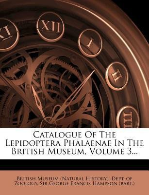 Catalogue Of The Lepidoptera Phalaenae In The British Museum, Volume 3... (English)