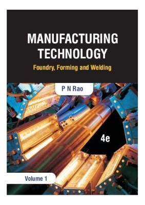 Buy Manufacturing Technology : Foundry, Forming and Welding - Volume 1 (English) 4th Edition: Book