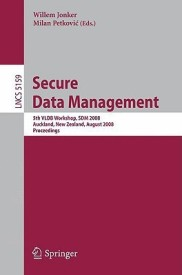 Secure Data Management: 5th VLDB Workshop, SDM 2008, Auckland, New Zealand, August 24, 2008, Proceedings (Lecture Notes in Computer Science / Information ... Applications, incl. Internet/Web, and HCI) (English) (Paperback)