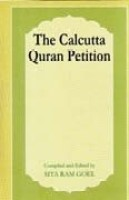 The Calcutta Quran petition, comp. with an introd. by Sita Ram Goel, 3rd rev. and enl. Edition 3rd rev. & enl. ed Edition: Book