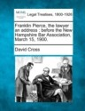 Franklin Pierce, the lawyer : an address : before the New Hampshire Bar Association, March 15, 1900. (English): Book