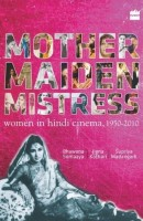 Mother Maiden Mistress : Women In Hindi Cinema ,1950-2010 (English): Book
