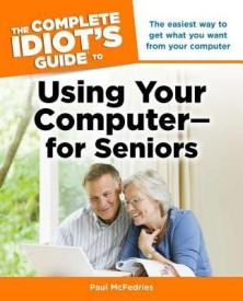 The Complete Idiot's Guide to Using Your Computer - for Seniors (English) (Paperback)