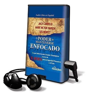 El Poder de Mantenerse Enfocado: Lo Que Saben los Mas Grandes Triunfadores Acerca de Para la Seguridad Financiera y el Exito [With Headphones] (Spanish Edition)