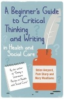 A Beginner's Guide to Critical Thinking and Writing in Health and Social Care: Book
