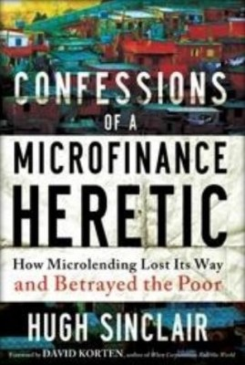 Buy CONFESSIONS OF A MICROFINANCE HERETIC: Book