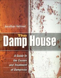 The Damp House: A Guide to the Causes and Treatment of Dampness (Hardcover)
