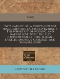 Wits cabinet or, A companion for young men and ladies containing I. The whole art of wooing, and making love; with the best complemental letters, eleg (English) (Paperback)