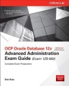 Ocp Oracle Database 12c Advanced Administration Exam Guide (Exam 1z0-063): Book