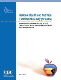 National Health and Nutrition Examination Survey (Nhanes): National Youth Fitness Survey (Nyfs) Test of Gross Motor Development (Tgmd-2) (English) (Paperback)