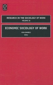 Economic Sociology of Work (Research in the Sociology of Work): 18 (English) (Hardcover)