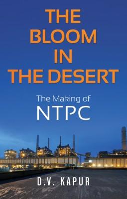The Bloom in the Desert: The Making of NTPC : The Making of NTPC (English) price comparison at Flipkart, Amazon, Crossword, Uread, Bookadda, Landmark, Homeshop18