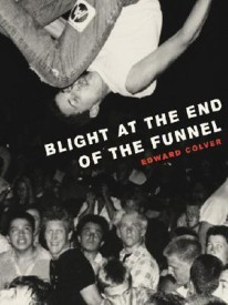 Blight at the End of the Funnel: Art and Photography of Edward Colver (English) (Hardcover)
