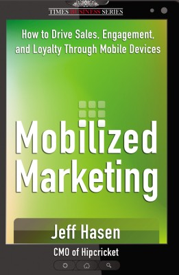Buy Mobilized Marketing: How to Drive Sales, Engagement, and Loyalty Through Mobile Devices: Book