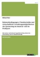 Rahmenbedingungen, Charakteristika Und Wirtschaftliche Gestaltungsmoglichkeiten Des Sponsoring Im Amateur- Und Im Profisport: Book