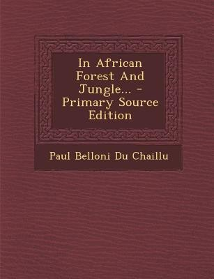 In African Forest and Jungle... - Primary Source Edition (English) price comparison at Flipkart, Amazon, Crossword, Uread, Bookadda, Landmark, Homeshop18