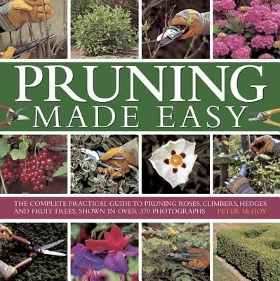 Pruning Made Easy: The Complete Practical Guide to Pruning Roses, Climbers, Hedges and Fruit Trees, Shown in Over 370 Photographs price comparison at Flipkart, Amazon, Crossword, Uread, Bookadda, Landmark, Homeshop18