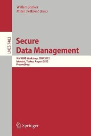 Secure Data Management: 9th Vldb Workshop, Sdm 2012, Istanbul, Turkey, August 27, 2012, Proceedings (English) (Paperback)