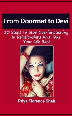 Buy From Doormat to Devi: 10 Steps to Stop Overfunctioning in Relationships and Take Your Life Back: Book