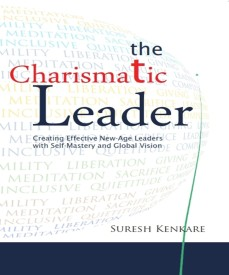 The Charismatic Leader : Creating Effective New - Age Leaders with Self - Mastery and Global Vision (English) (Hardcover)