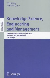 Knowledge Science, Engineering and Management: 5th International Conference, KSEM 2011, Irvine, CA, USA, December 12-14, 2011. Proceedings (English) (Paperback)